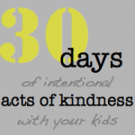 Coming in November:  30 Days of Intentional Acts of Kindness with your Kids