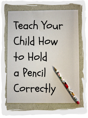 How To Teach A Child To Hold A Pencil I Can Teach My Child