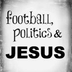 Football, Politics, and Jesus