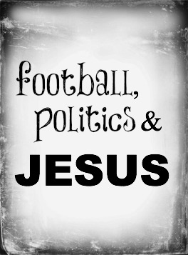 Football, Politics, and Jesus