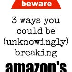 Blogger Beware:  3 Ways You Could Be Breaking Amazon's Affiliate Program Rules