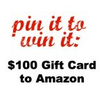 Pin It to Win It:  $100 Gift Card to Amazon