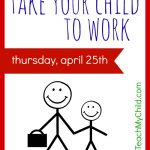 Take Your Child to Work Day is Thursday, April 25th