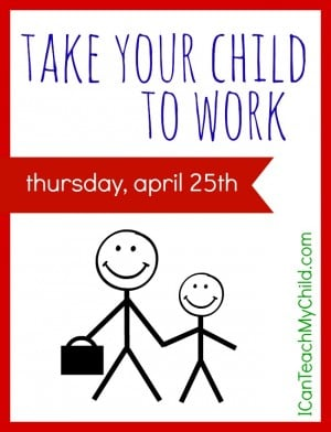 Take Your Child to Work Day is April 25th