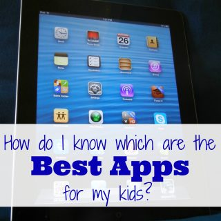 How Do I Know Which Apps Are Best For My Kids?