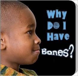 Why Do I have bones Books about the Human Body