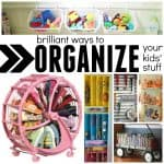 Brilliant Ways to Organize Your Kids' Stuff