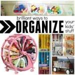 Brilliant Ways to Organize Your Kids' Stuff