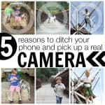 5 Reasons to Ditch Your Phone and Pick Up a REAL Camera