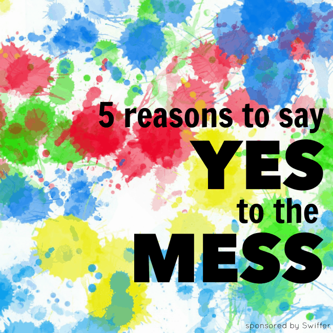 5 Reasons to Say Yes to the Mess square